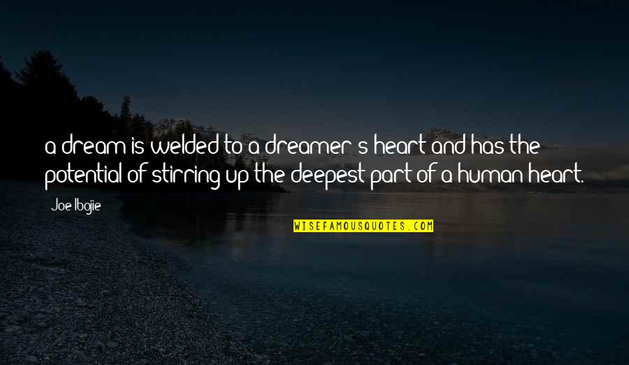 The Dreamer Quotes By Joe Ibojie: a dream is welded to a dreamer's heart