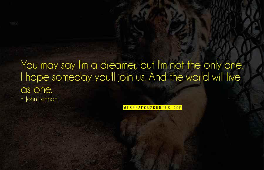 The Dreamer Quotes By John Lennon: You may say I'm a dreamer, but I'm