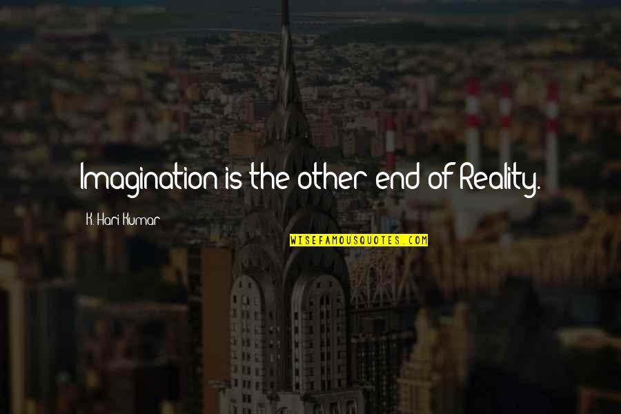 The Dreamer Quotes By K. Hari Kumar: Imagination is the other end of Reality.