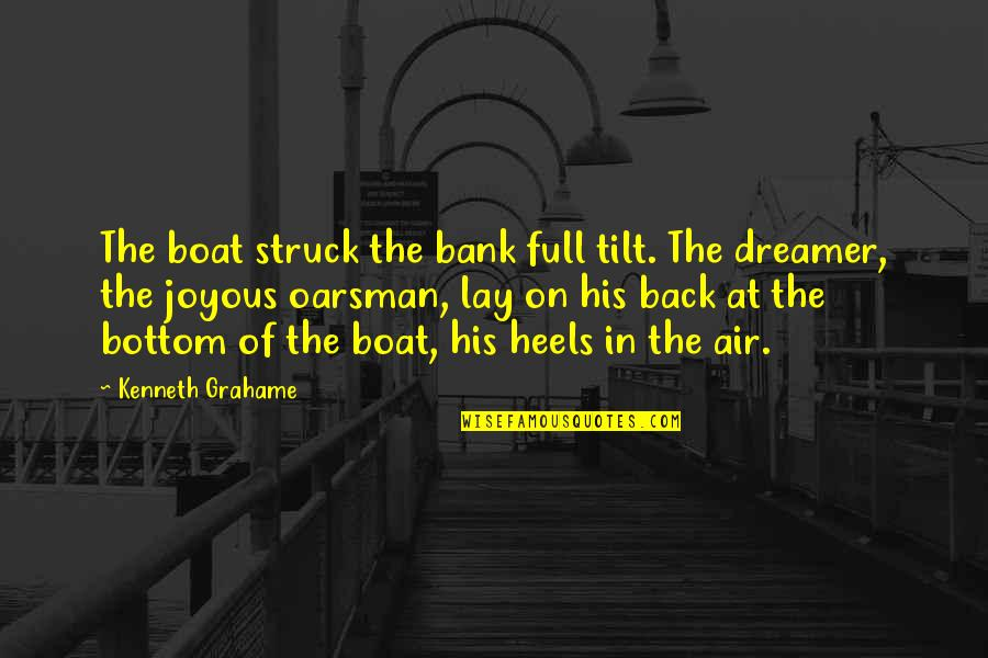 The Dreamer Quotes By Kenneth Grahame: The boat struck the bank full tilt. The