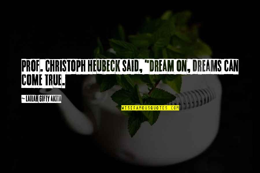 "The Dreamer Quotes By Lailah Gifty Akita: Prof. Christoph Heubeck said, ""Dream on, dreams can"