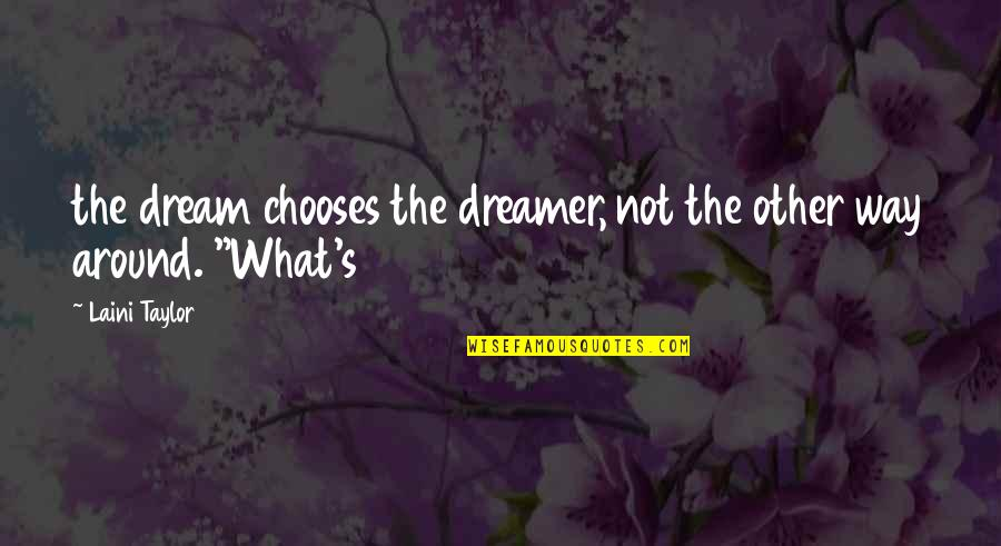 The Dreamer Quotes By Laini Taylor: the dream chooses the dreamer, not the other