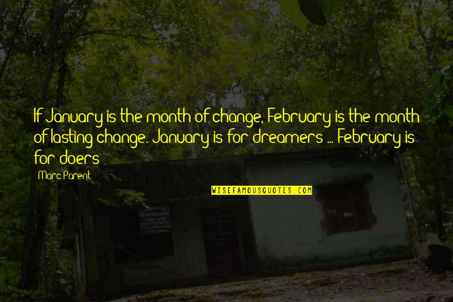 The Dreamer Quotes By Marc Parent: If January is the month of change, February