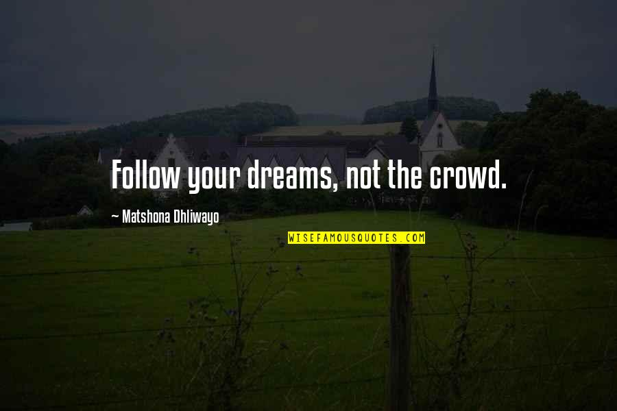 The Dreamer Quotes By Matshona Dhliwayo: Follow your dreams, not the crowd.