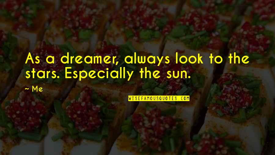 The Dreamer Quotes By Me: As a dreamer, always look to the stars.