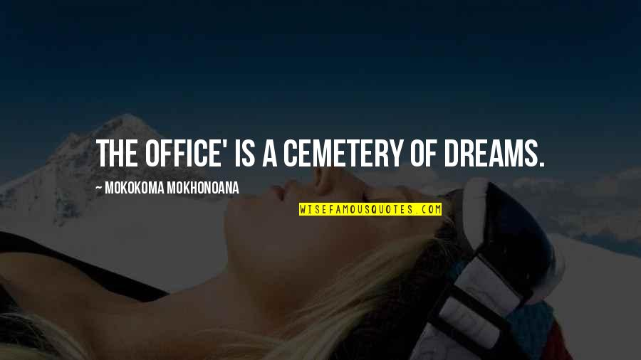 The Dreamer Quotes By Mokokoma Mokhonoana: The office' is a cemetery of dreams.