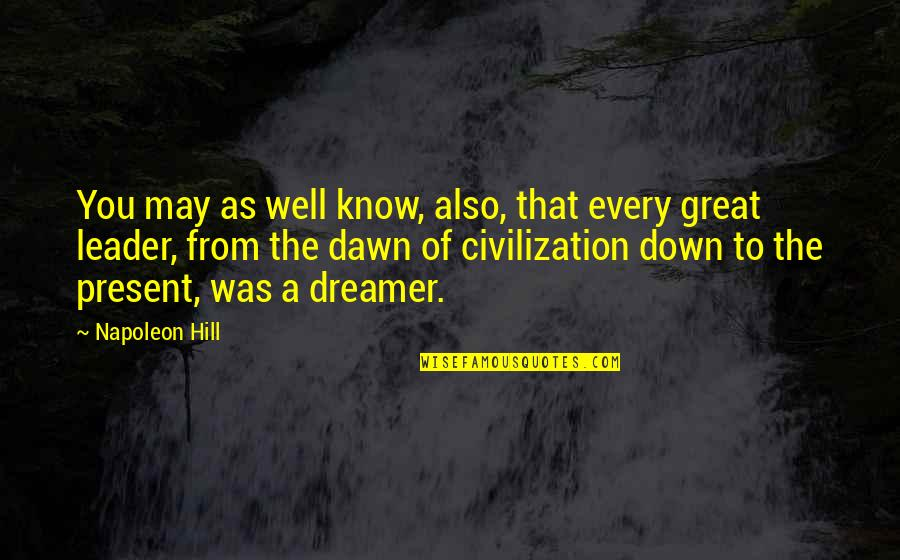 The Dreamer Quotes By Napoleon Hill: You may as well know, also, that every