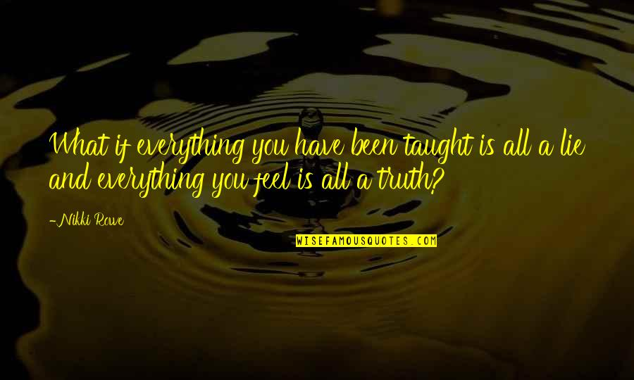 The Dreamer Quotes By Nikki Rowe: What if everything you have been taught is