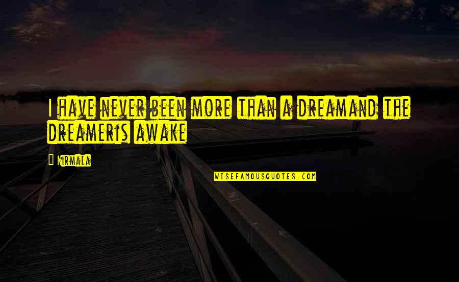 The Dreamer Quotes By Nirmala: I have never been more than a dreamand
