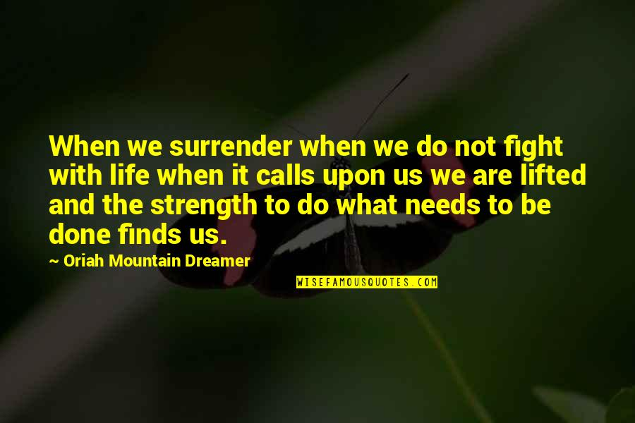 The Dreamer Quotes By Oriah Mountain Dreamer: When we surrender when we do not fight