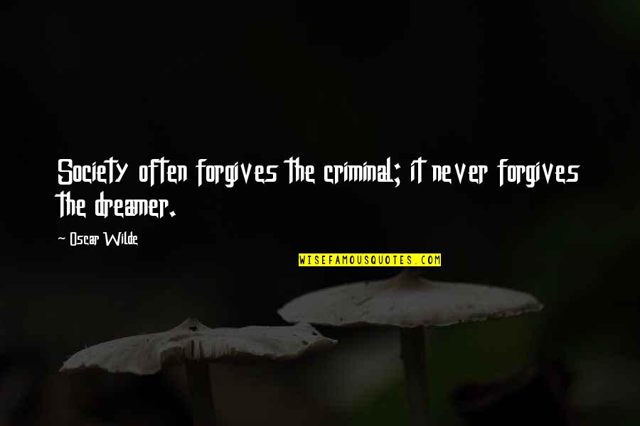 The Dreamer Quotes By Oscar Wilde: Society often forgives the criminal; it never forgives