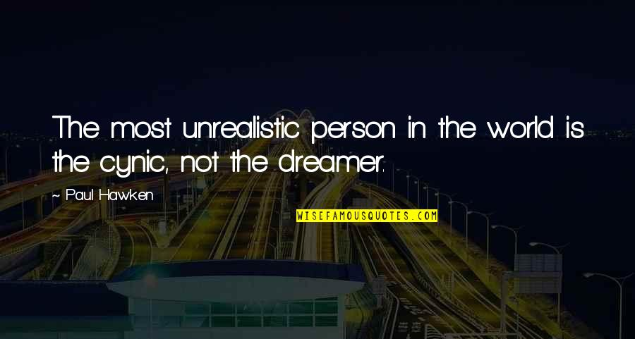 The Dreamer Quotes By Paul Hawken: The most unrealistic person in the world is