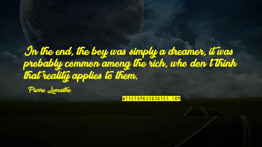 The Dreamer Quotes By Pierre Lemaitre: In the end, the boy was simply a