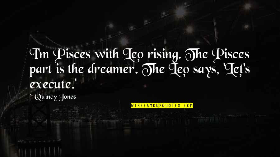 The Dreamer Quotes By Quincy Jones: I'm Pisces with Leo rising. The Pisces part