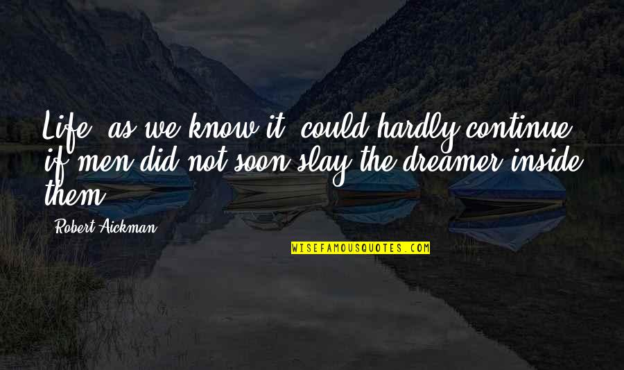 The Dreamer Quotes By Robert Aickman: Life, as we know it, could hardly continue