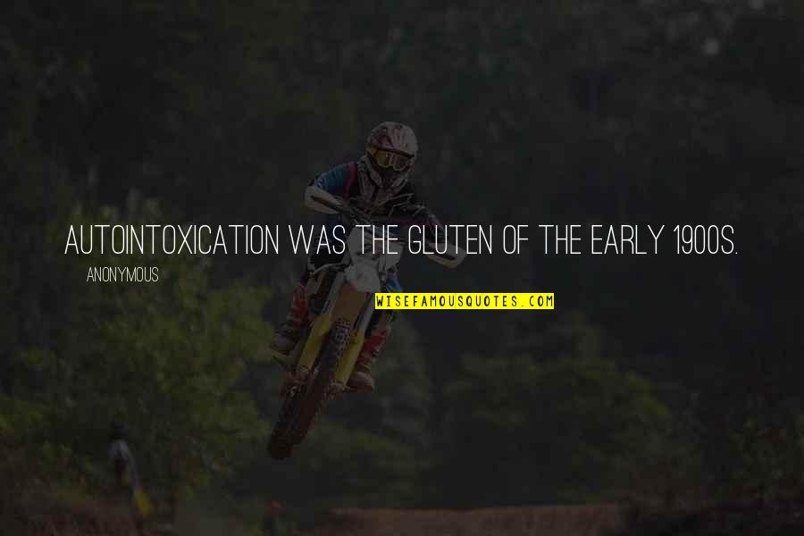 The Early 1900s Quotes By Anonymous: Autointoxication was the gluten of the early 1900s.