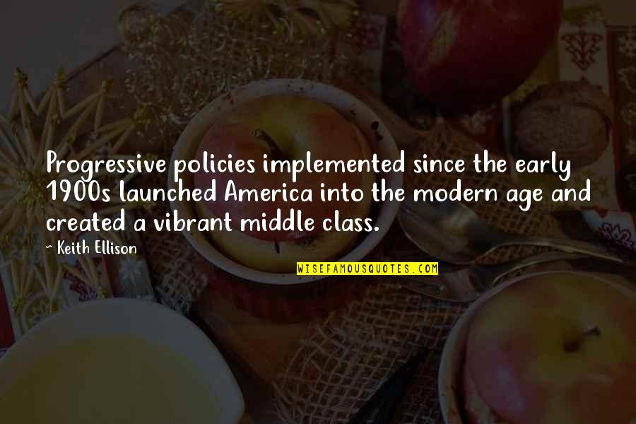 The Early 1900s Quotes By Keith Ellison: Progressive policies implemented since the early 1900s launched