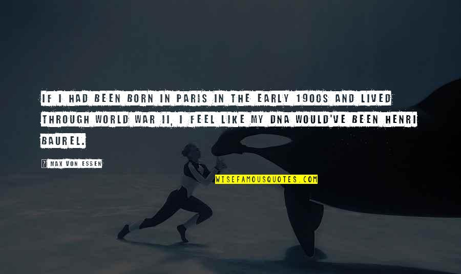 The Early 1900s Quotes By Max Von Essen: If I had been born in Paris in