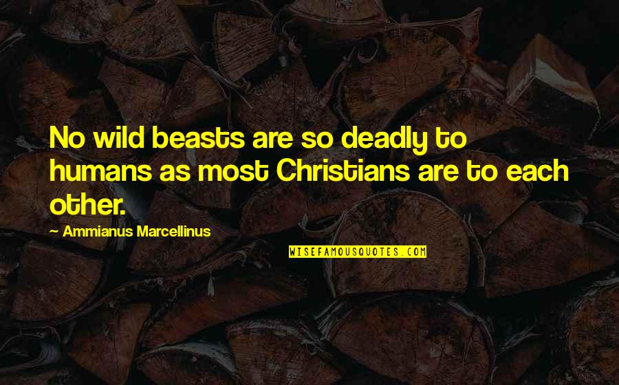The Early Church Quotes By Ammianus Marcellinus: No wild beasts are so deadly to humans