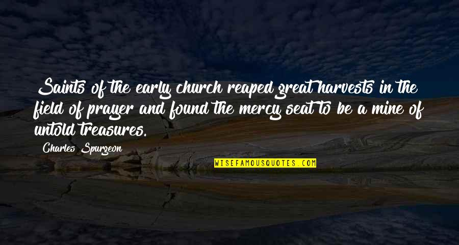 The Early Church Quotes By Charles Spurgeon: Saints of the early church reaped great harvests