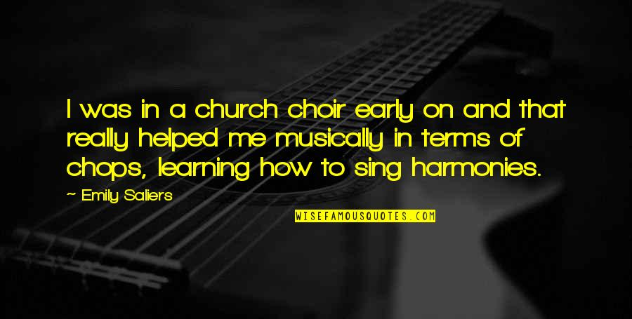 The Early Church Quotes By Emily Saliers: I was in a church choir early on
