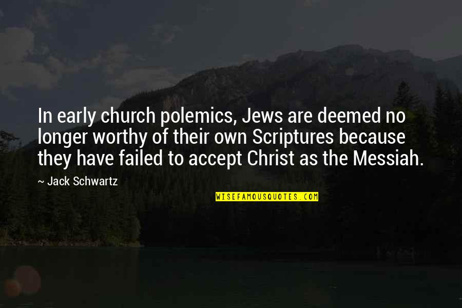 The Early Church Quotes By Jack Schwartz: In early church polemics, Jews are deemed no