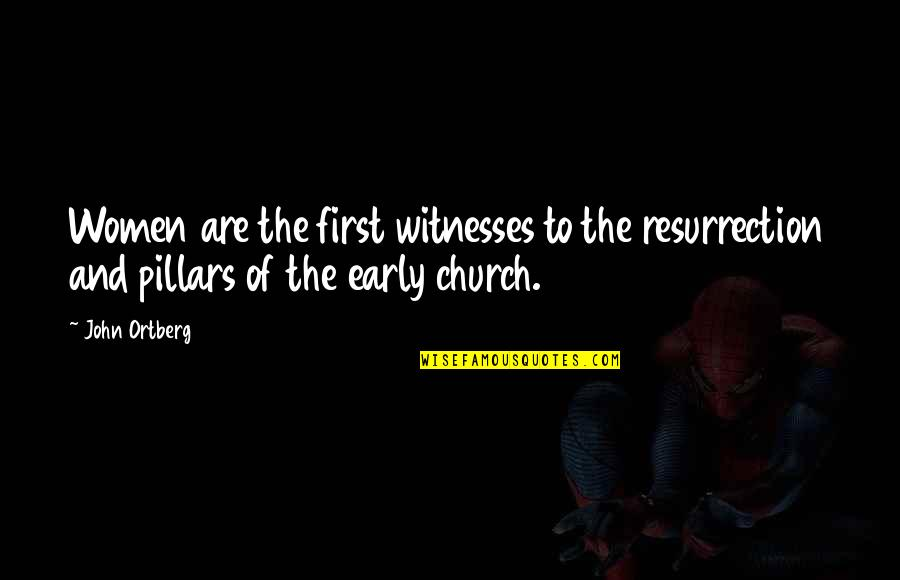 The Early Church Quotes By John Ortberg: Women are the first witnesses to the resurrection