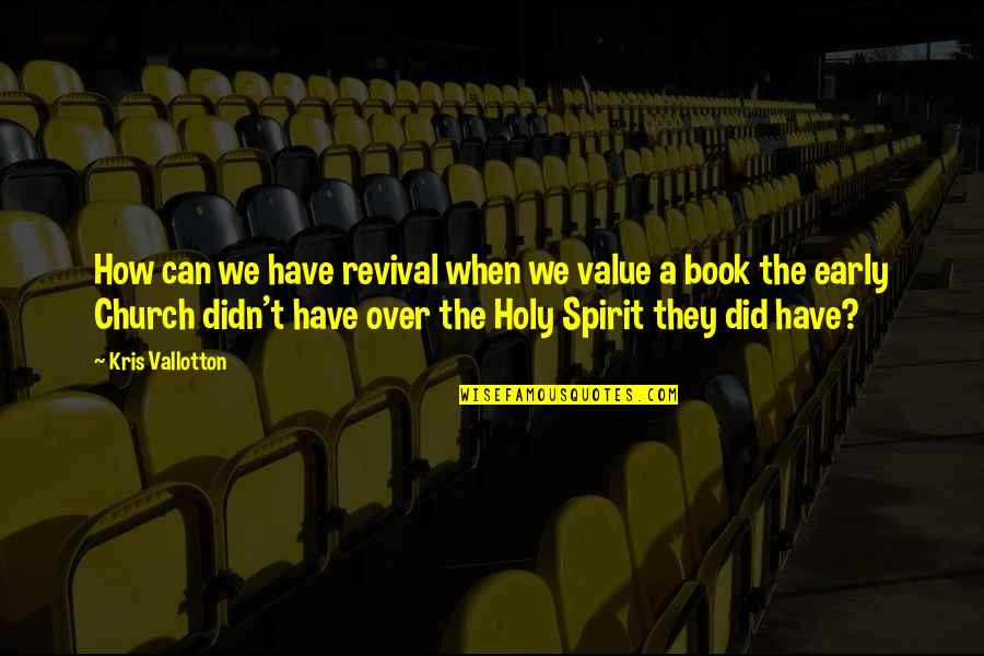 The Early Church Quotes By Kris Vallotton: How can we have revival when we value