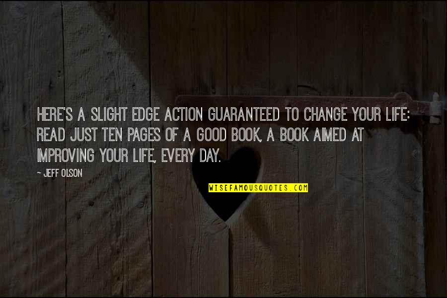 The Edge Book Quotes By Jeff Olson: Here's a slight edge action guaranteed to change