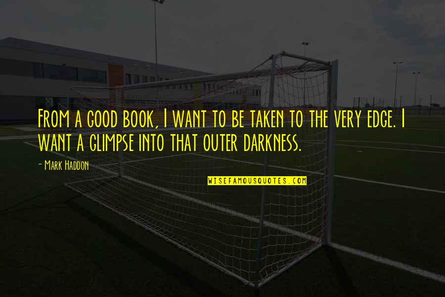 The Edge Book Quotes By Mark Haddon: From a good book, I want to be