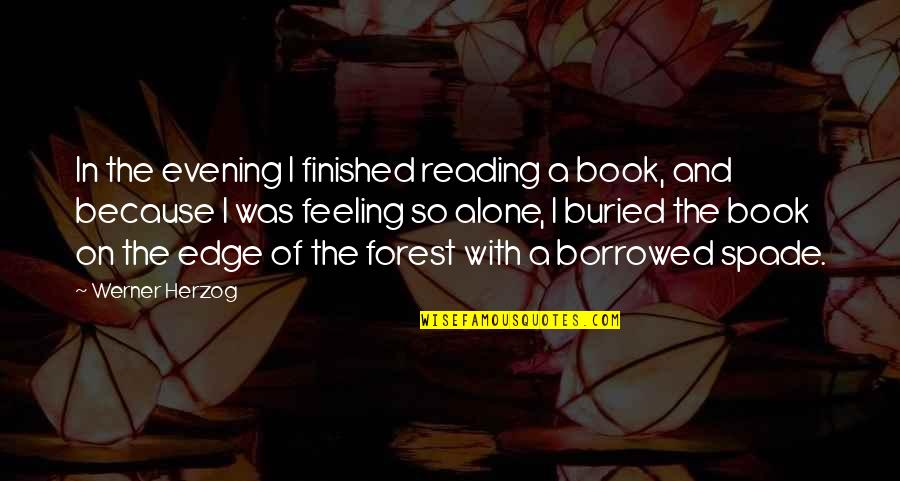 The Edge Book Quotes By Werner Herzog: In the evening I finished reading a book,
