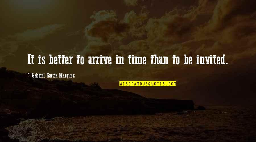 The Effects Of Addiction Quotes By Gabriel Garcia Marquez: It is better to arrive in time than