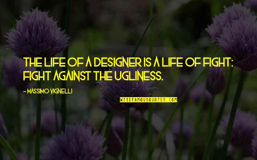 The Effects Of Addiction Quotes By Massimo Vignelli: The life of a designer is a life