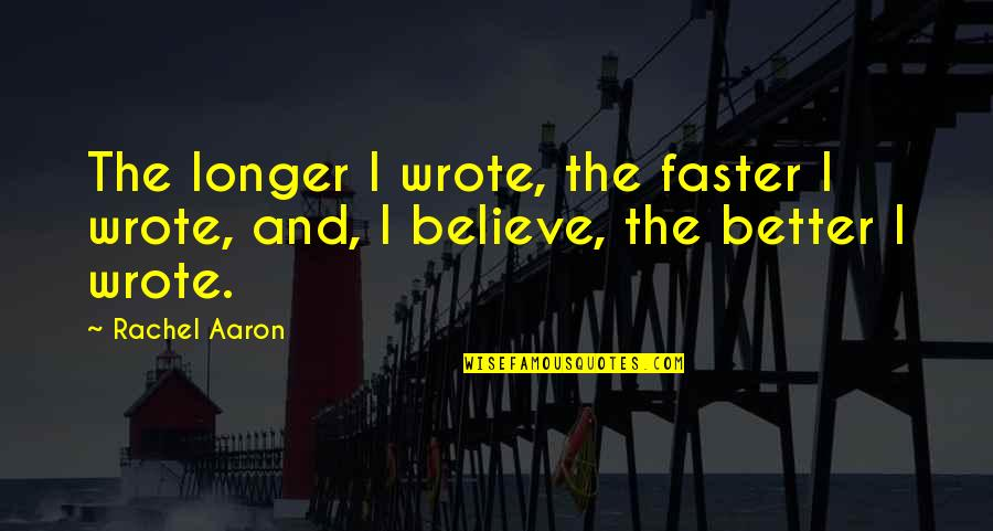 The Effects Of Addiction Quotes By Rachel Aaron: The longer I wrote, the faster I wrote,