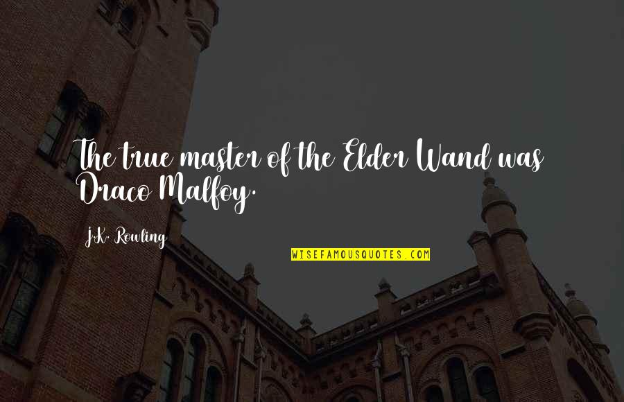 The Elder Wand Quotes By J.K. Rowling: The true master of the Elder Wand was