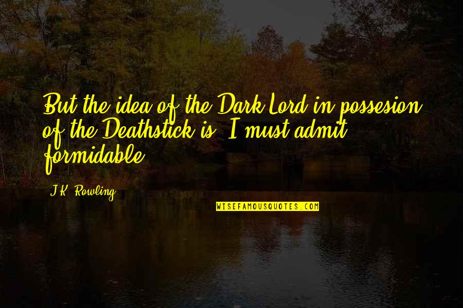 The Elder Wand Quotes By J.K. Rowling: But the idea of the Dark Lord in