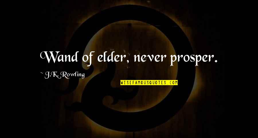 The Elder Wand Quotes By J.K. Rowling: Wand of elder, never prosper.