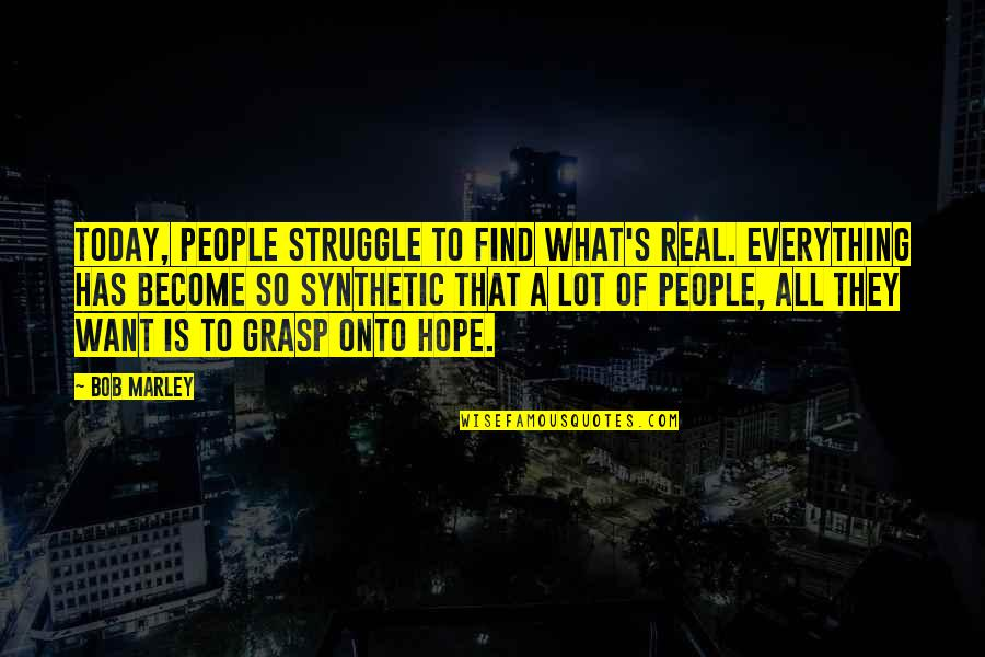The Elderly And Aging Quotes By Bob Marley: Today, people struggle to find what's real. Everything