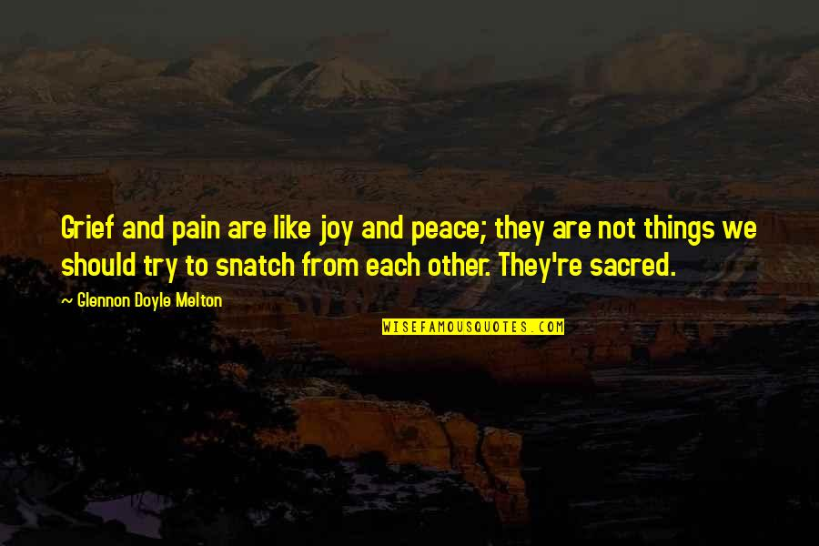 The Elderly And Aging Quotes By Glennon Doyle Melton: Grief and pain are like joy and peace;