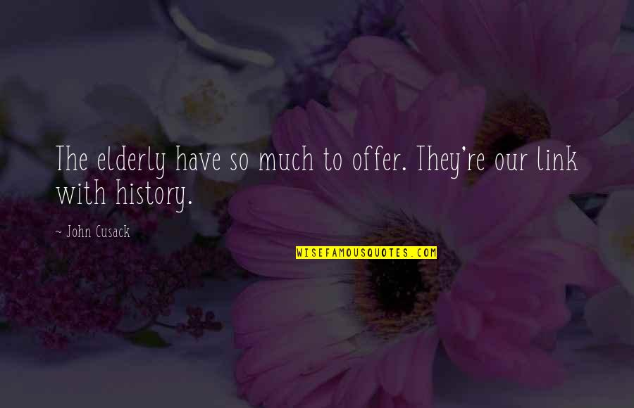 The Elderly And Aging Quotes By John Cusack: The elderly have so much to offer. They're