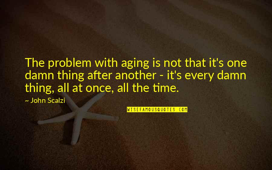 The Elderly And Aging Quotes By John Scalzi: The problem with aging is not that it's