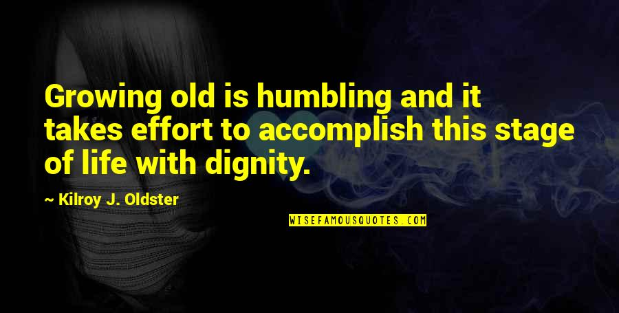 The Elderly And Aging Quotes By Kilroy J. Oldster: Growing old is humbling and it takes effort