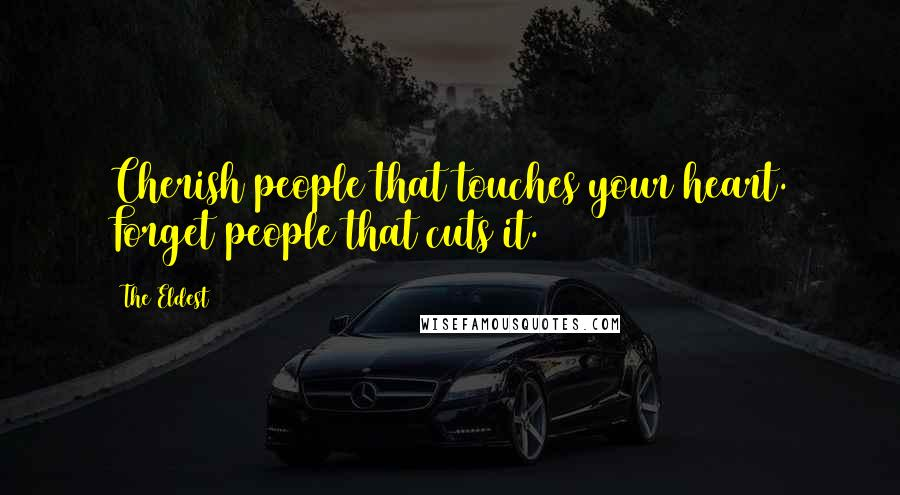 The Eldest quotes: Cherish people that touches your heart. Forget people that cuts it.