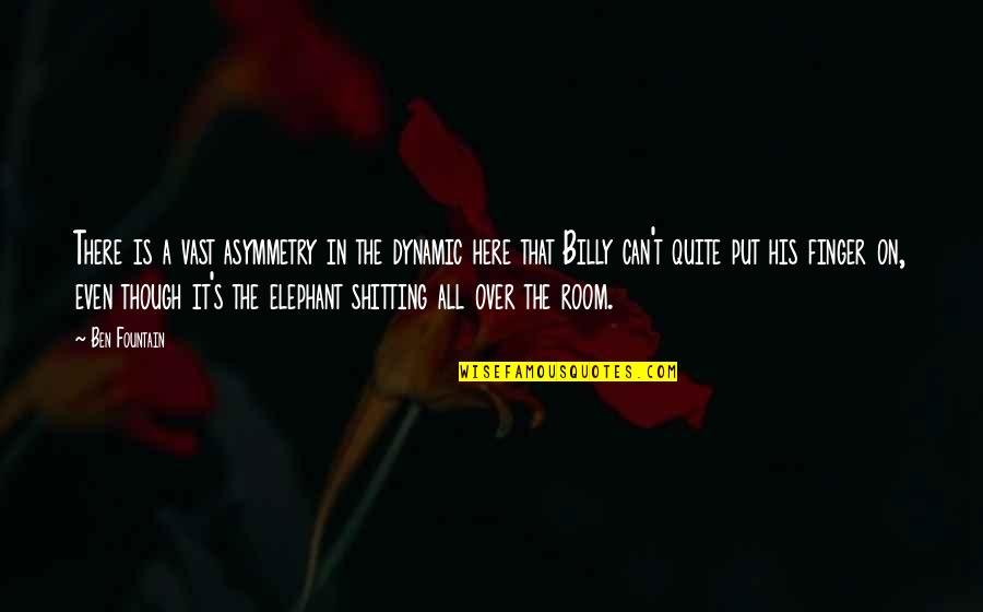 The Elephant In The Room Quotes By Ben Fountain: There is a vast asymmetry in the dynamic