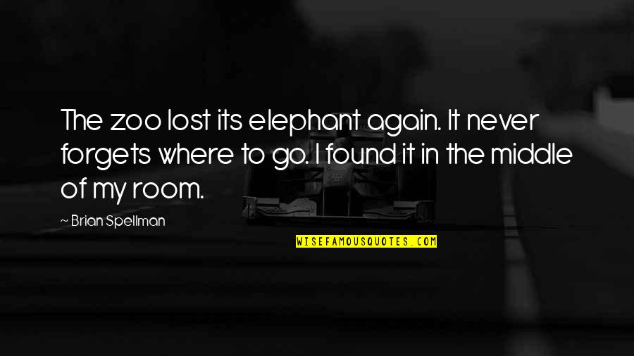 The Elephant In The Room Quotes By Brian Spellman: The zoo lost its elephant again. It never