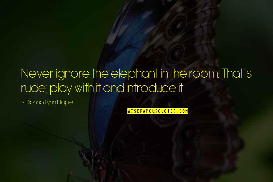 The Elephant In The Room Quotes By Donna Lynn Hope: Never ignore the elephant in the room. That's