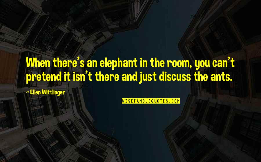 The Elephant In The Room Quotes By Ellen Wittlinger: When there's an elephant in the room, you
