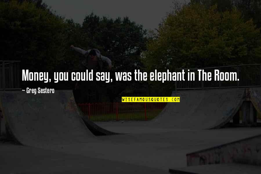 The Elephant In The Room Quotes By Greg Sestero: Money, you could say, was the elephant in