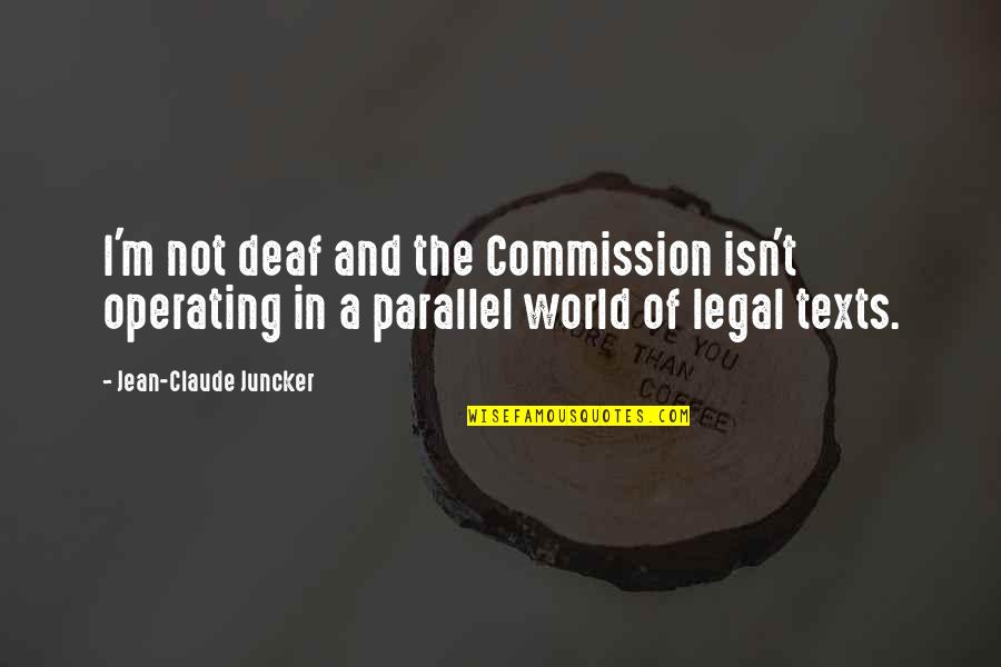The Elephant Man Play Quotes By Jean-Claude Juncker: I'm not deaf and the Commission isn't operating