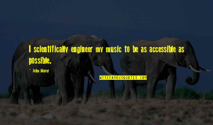 The Elephant Man Play Quotes By John Mayer: I scientifically engineer my music to be as